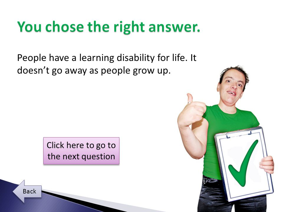 People have a learning disability for life.It doesn't go away as people grow up.