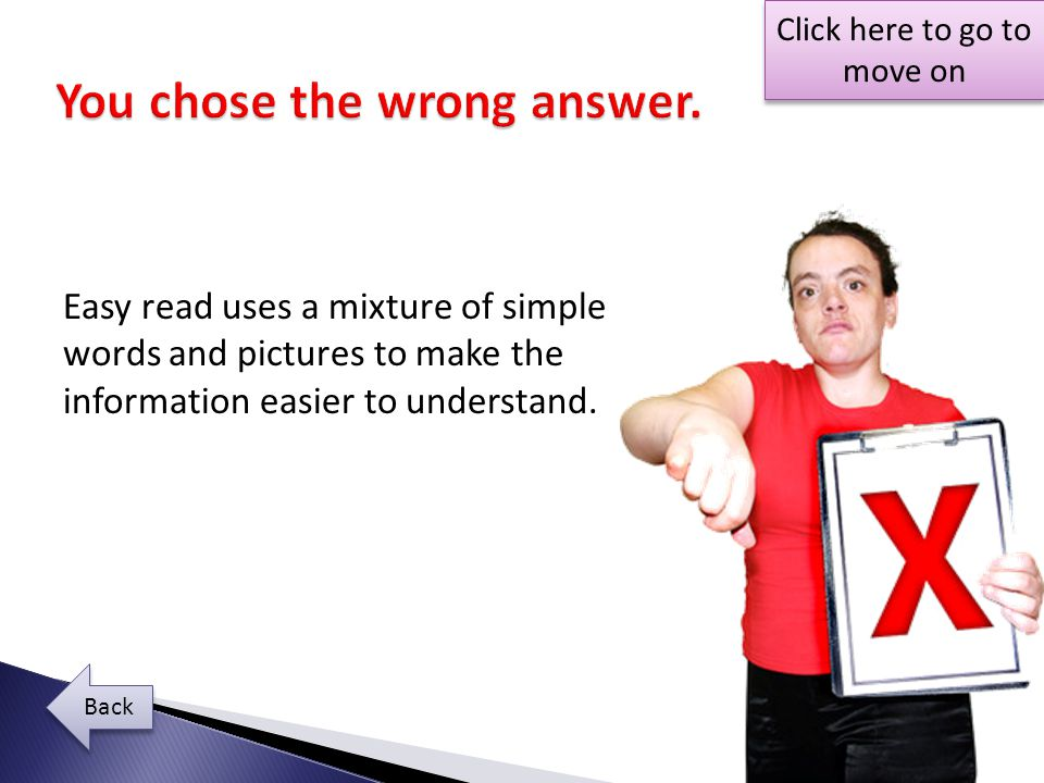 Easy read uses a mixture of simple words and pictures to make the information easier to understand.