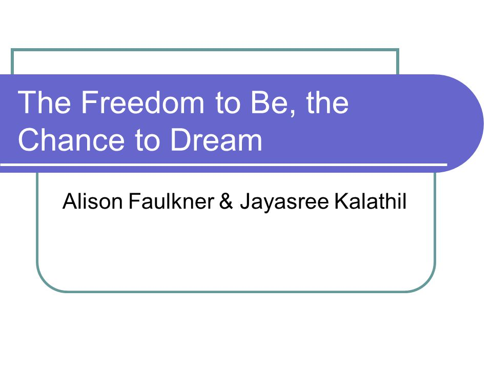 The Freedom to Be, the Chance to Dream Alison Faulkner & Jayasree Kalathil