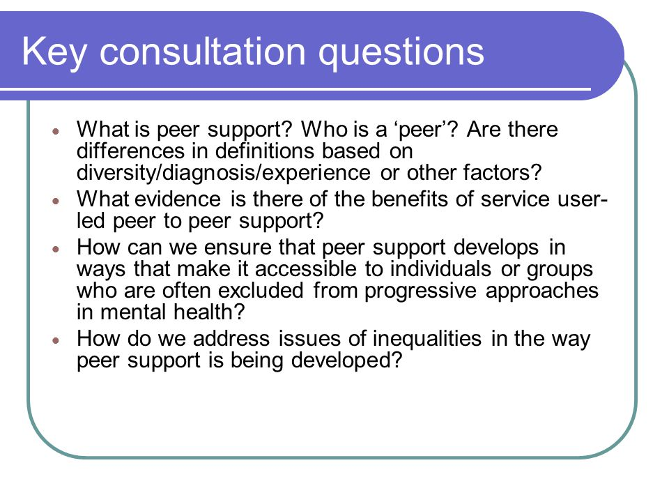 Methods Consulted with 9 projects, 8 user-led 3 for BME communities, 1 for LGBT, 1 for women in special hospitals, 1 for people newly diagnosed with psychosis 2 for people in inpatient wards Information supplemented with literature arising from predominantly service user/survivor sources Small survey – 44 responses