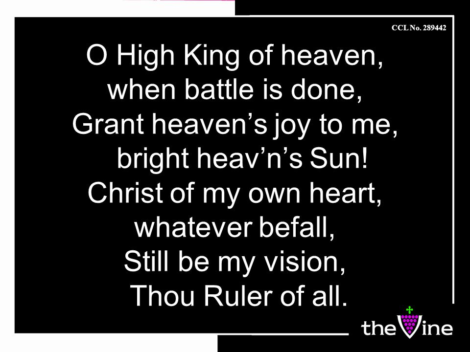 O High King of heaven, when battle is done, Grant heaven's joy to me, bright heav'n's Sun.