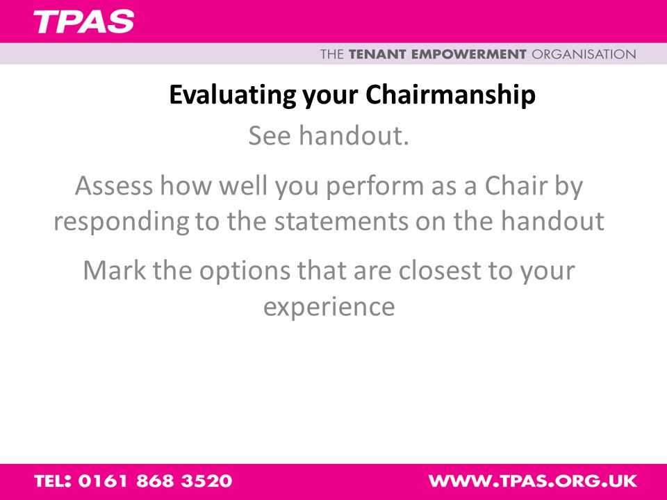 Evaluating your Chairmanship See handout.