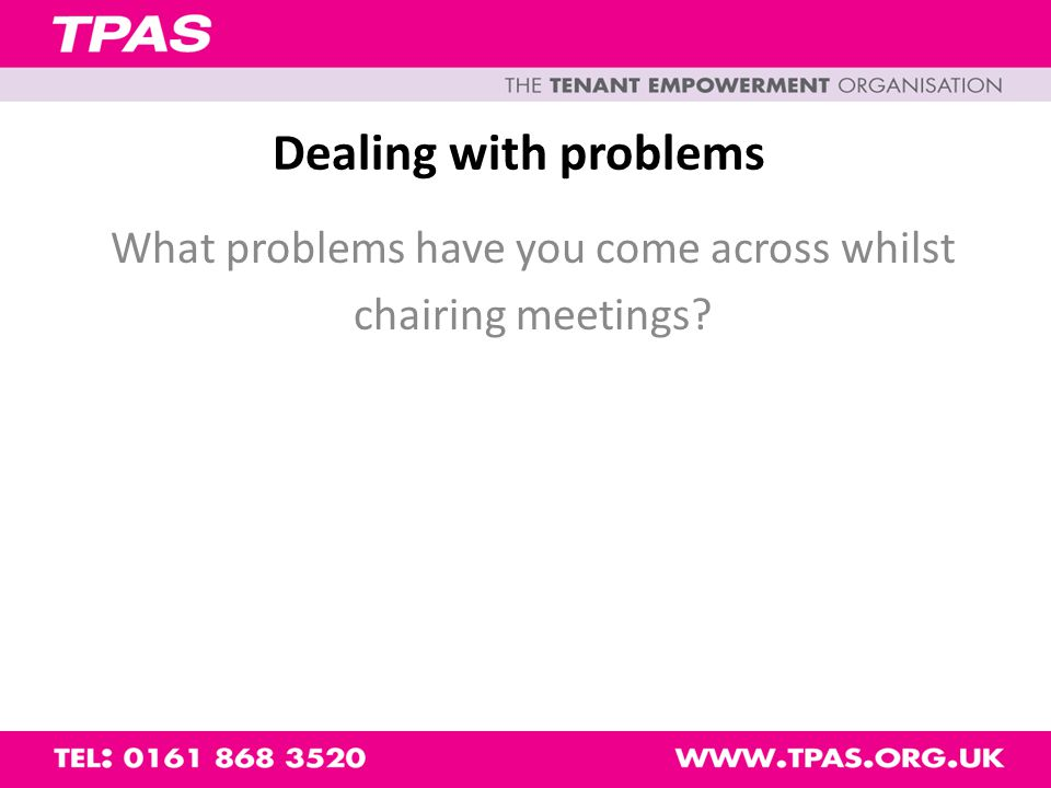 Dealing with problems What problems have you come across whilst chairing meetings