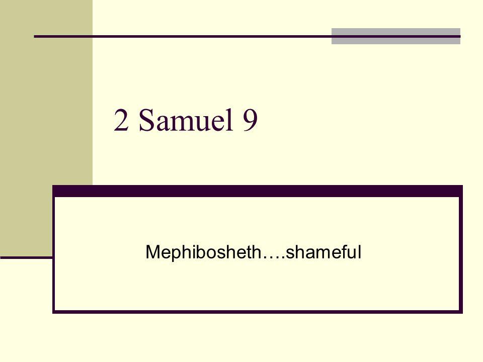 2 Samuel 9 Mephibosheth….shameful