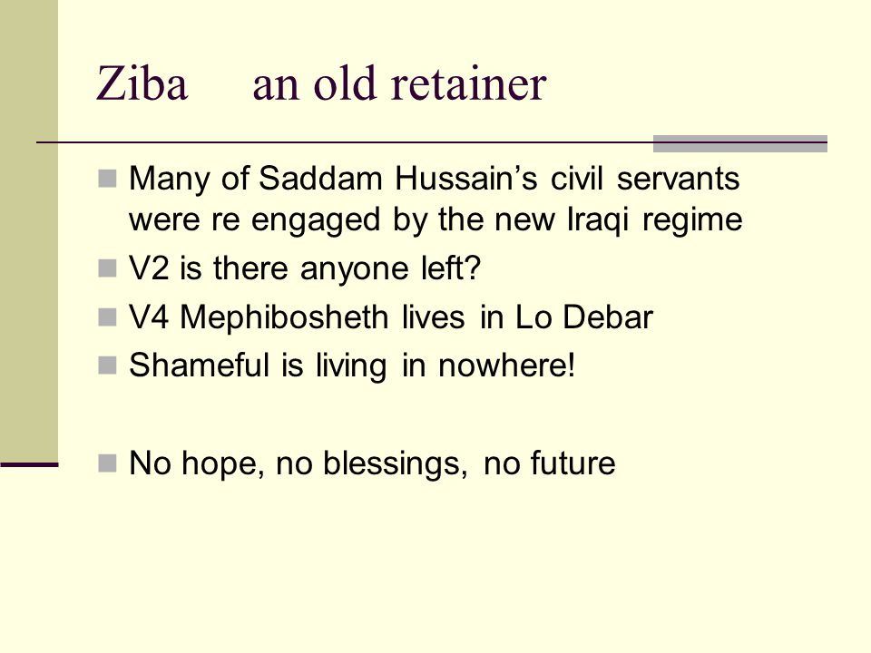 Ziba an old retainer Many of Saddam Hussain's civil servants were re engaged by the new Iraqi regime V2 is there anyone left.