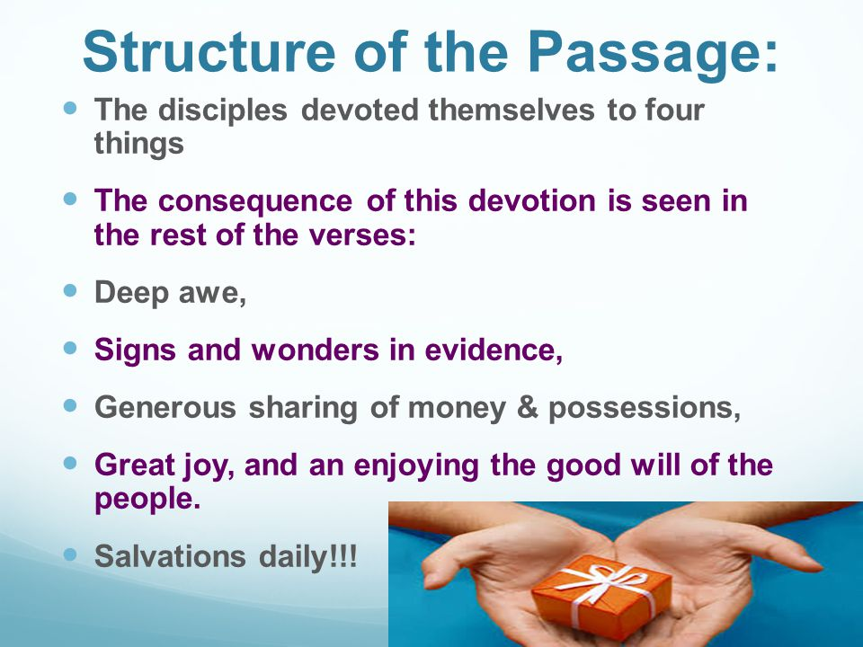 Structure of the Passage: T he disciples devoted themselves to four things T he consequence of this devotion is seen in the rest of the verses: D eep