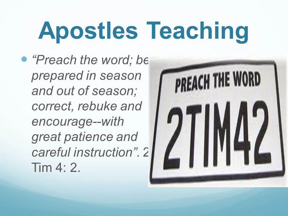 "Apostles Teaching ""Preach the word; be prepared in season and out of season; correct, rebuke and encourage--with great patience and careful instructio"
