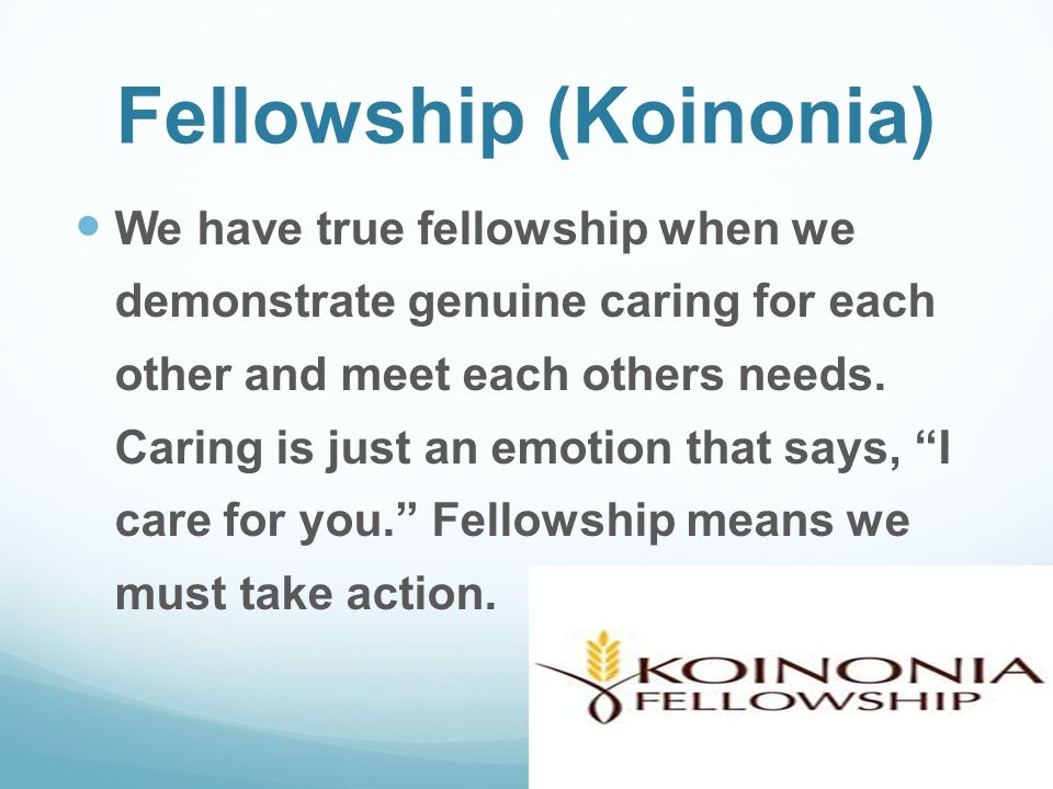 Fellowship (Koinonia) Being of one mind means that we maintain a singular focus to serve God and serve each other.