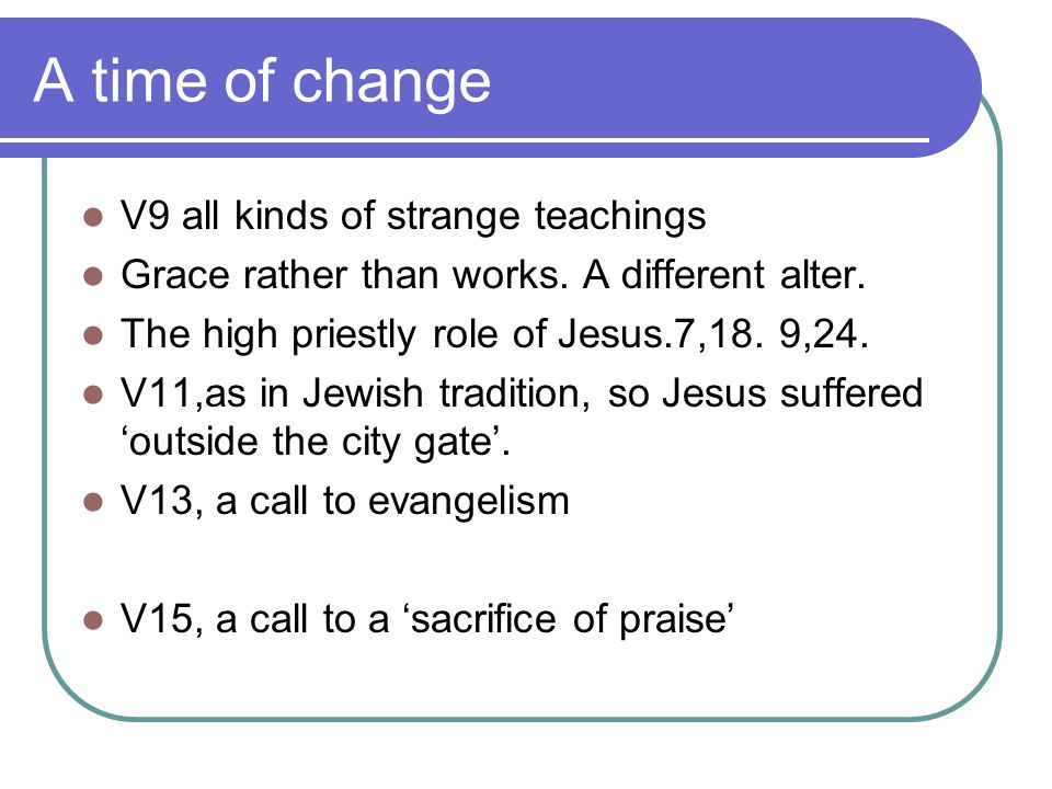 A time of change V9 all kinds of strange teachings Grace rather than works.