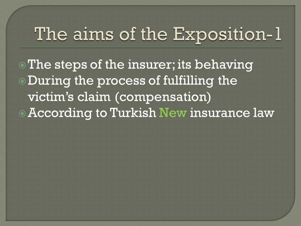  The steps of the insurer; its behaving  During the process of fulfilling the victim's claim (compensation)  According to Turkish New insurance law