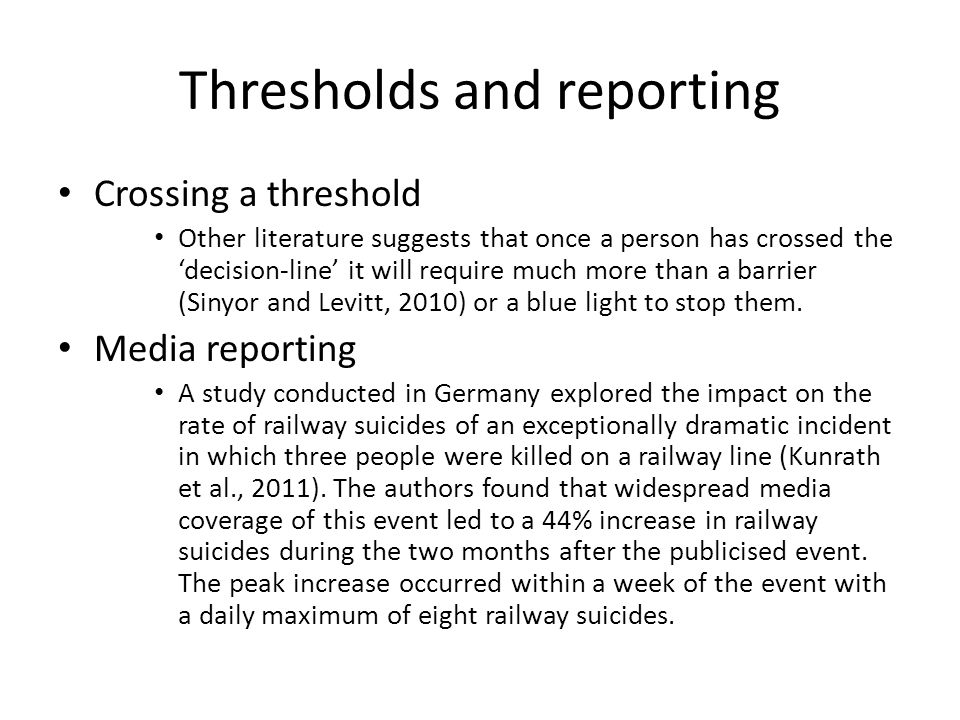 Thresholds and reporting Crossing a threshold Other literature suggests that once a person has crossed the 'decision-line' it will require much more than a barrier (Sinyor and Levitt, 2010) or a blue light to stop them.