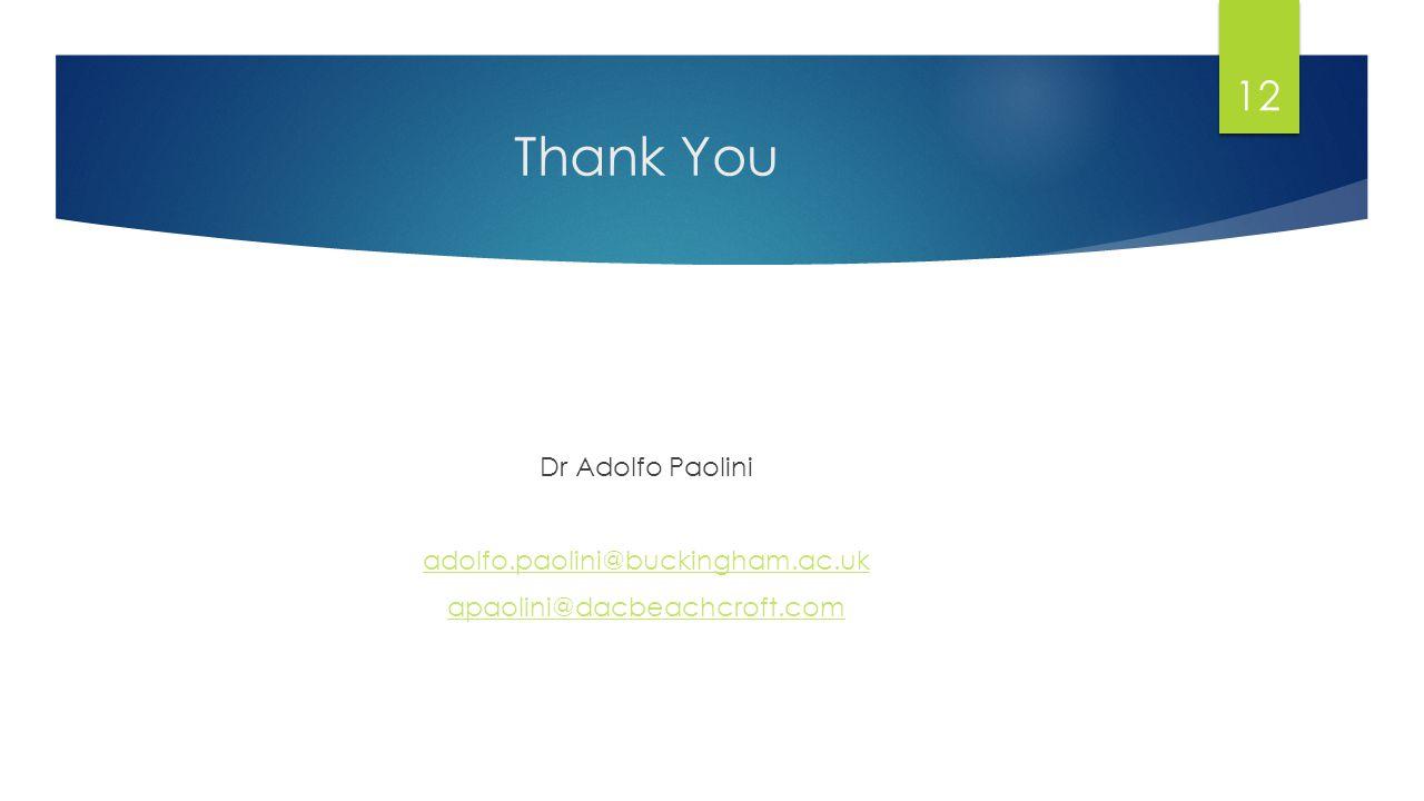 Thank You Dr Adolfo Paolini adolfo.paolini@buckingham.ac.uk apaolini@dacbeachcroft.com 12