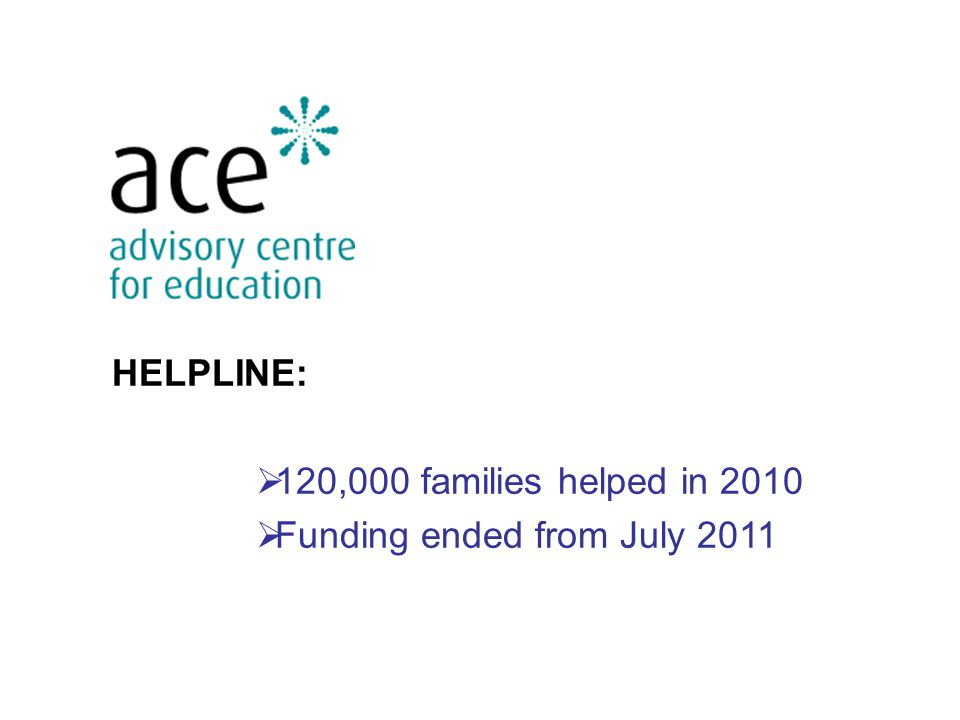HELPLINE:  120,000 families helped in 2010  Funding ended from July 2011
