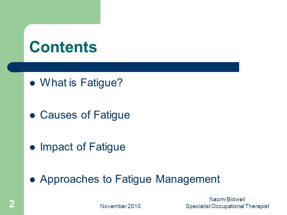 November 2010 Naomi Bidwell Specialist Occupational Therapist 2 Contents What is Fatigue.
