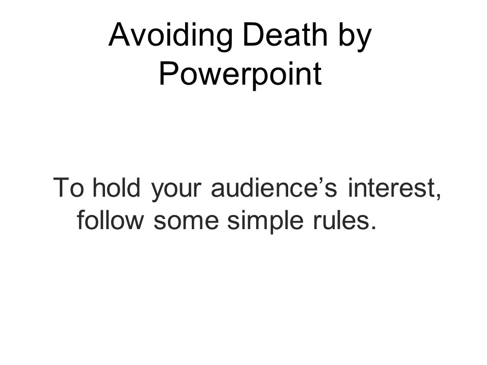 Avoiding Death by Powerpoint How does it make you feel.