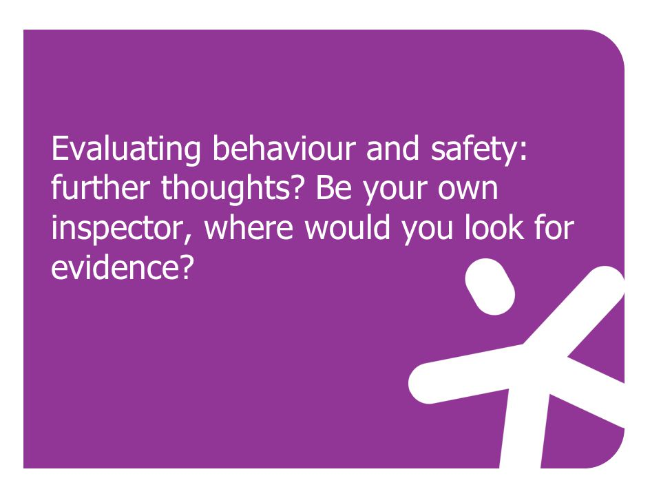 Evaluating behaviour and safety: further thoughts.