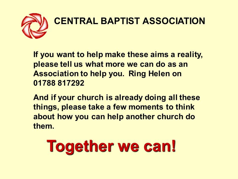 CENTRAL BAPTIST ASSOCIATION Together we can.