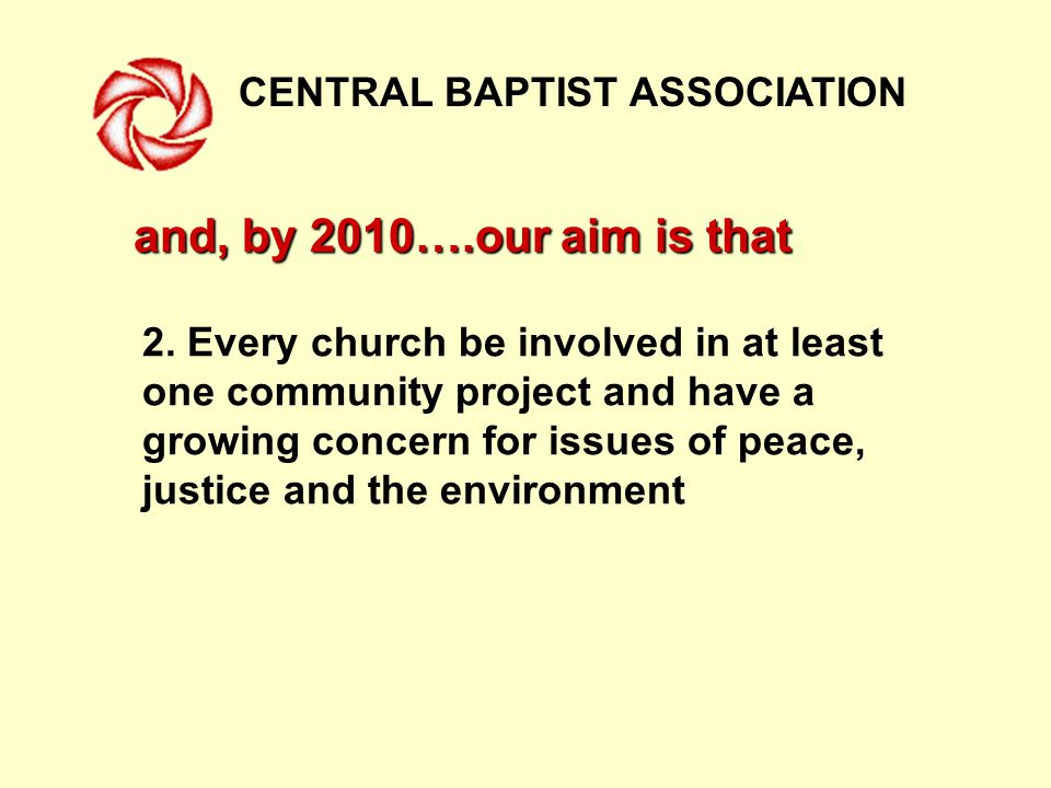 CENTRAL BAPTIST ASSOCIATION Mission consultancies Information/contacts for new projects and by developing innovative, sustainable and replicable ways for churches to begin Health ministries How have we tried to help.