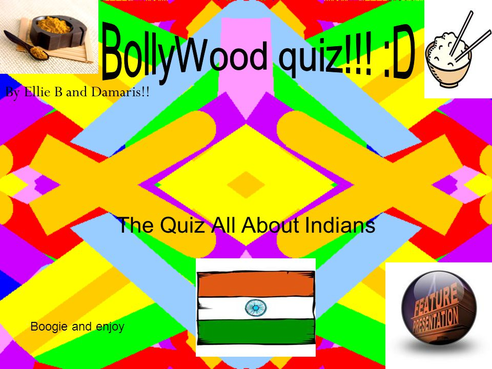 The Quiz All About Indians By Ellie B and Damaris!! Boogie and enjoy