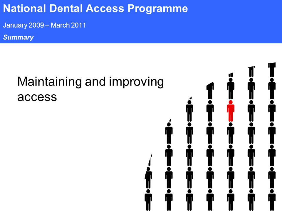 Page 34 National Dental Access Programme January 2009 – March 2011 Summary Maintaining and improving access