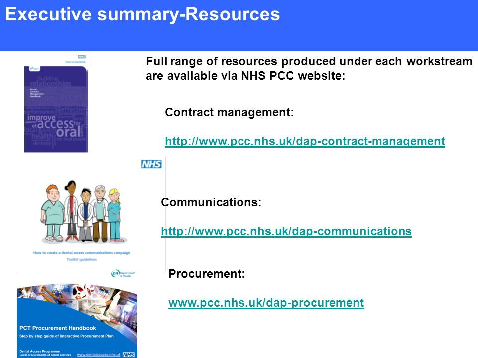 Executive summary-Resources Contract management: http://www.pcc.nhs.uk/dap-contract-management Procurement: www.pcc.nhs.uk/dap-procurement Communications: http://www.pcc.nhs.uk/dap-communications Full range of resources produced under each workstream are available via NHS PCC website: