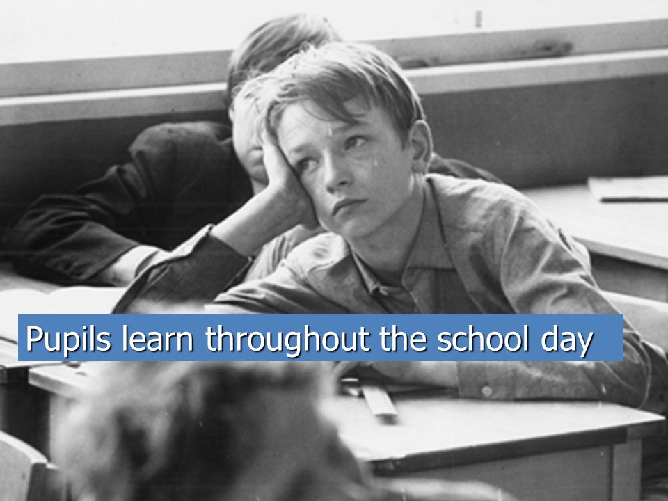 Pupils learn throughout the school day