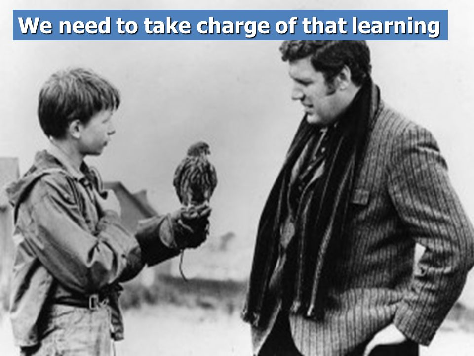 We need to take charge of that learning