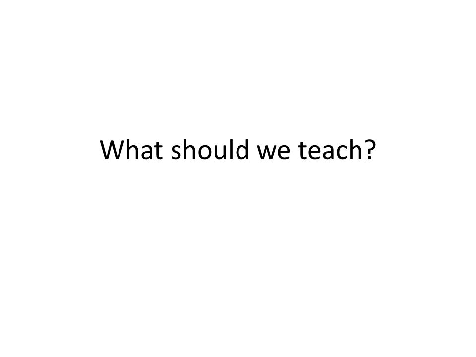 What should we teach?