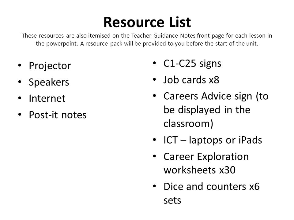 Resource List These resources are also itemised on the Teacher Guidance Notes front page for each lesson in the powerpoint.