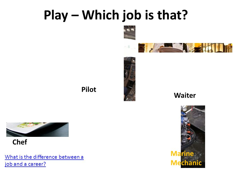 Play – Which job is that.