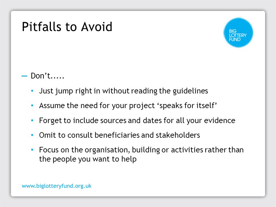 Pitfalls to Avoid ─ Don't..... Just jump right in without reading the guidelines Assume the need for your project 'speaks for itself' Forget to includ
