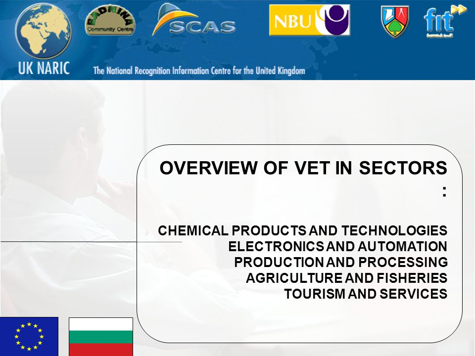OVERVIEW OF VET IN SECTORS : CHEMICAL PRODUCTS AND TECHNOLOGIES ELECTRONICS AND AUTOMATION PRODUCTION AND PROCESSING AGRICULTURE AND FISHERIES TOURISM AND SERVICES