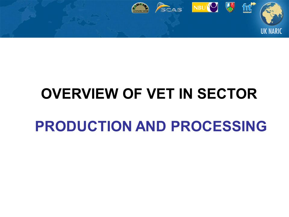 OVERVIEW OF VET IN SECTOR PRODUCTION AND PROCESSING