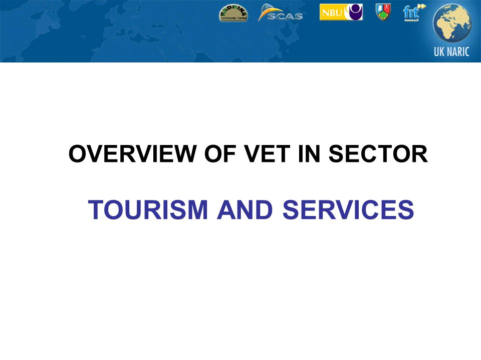 OVERVIEW OF VET IN SECTOR TOURISM AND SERVICES