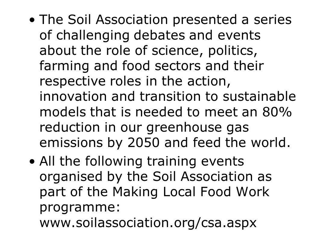 The Soil Association presented a series of challenging debates and events about the role of science, politics, farming and food sectors and their resp
