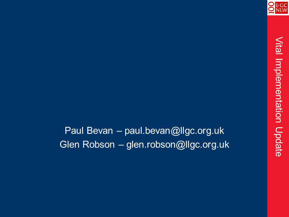 Vital Implementation Update Paul Bevan – paul.bevan@llgc.org.uk Glen Robson – glen.robson@llgc.org.uk