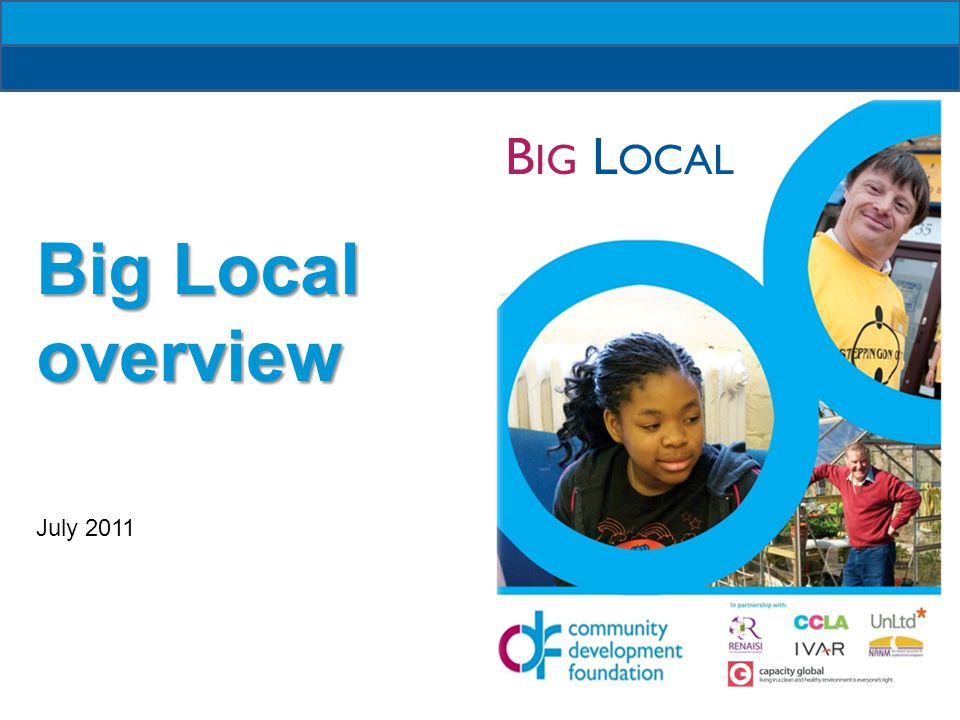 B IG L OCAL Big Local overview July 2011