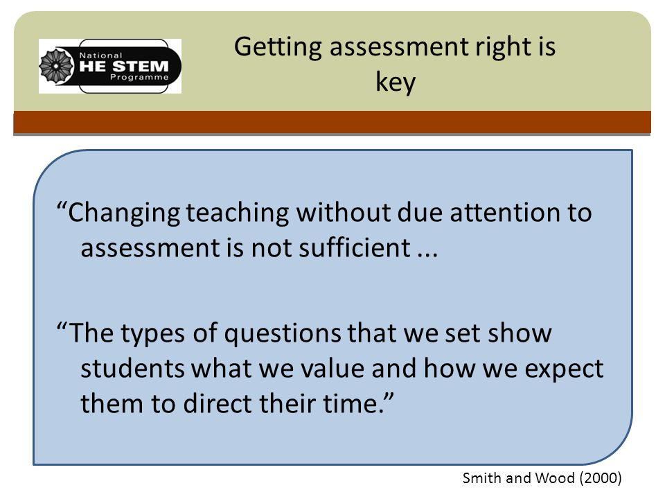 Click to edit Master title style Getting assessment right is key Changing teaching without due attention to assessment is not sufficient...