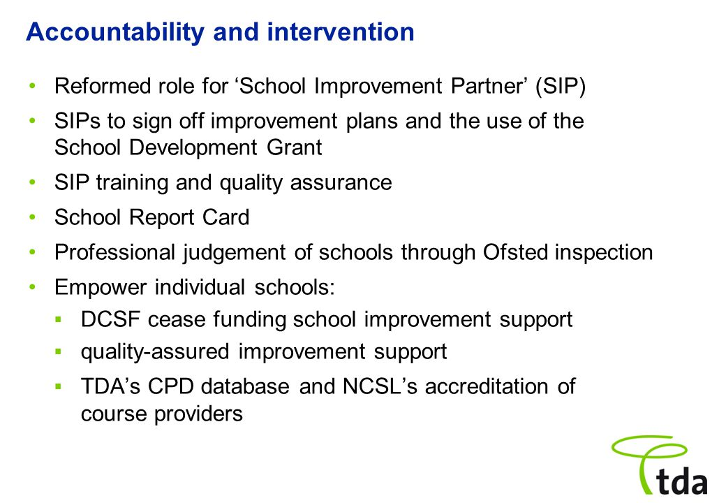 Reformed role for 'School Improvement Partner' (SIP) SIPs to sign off improvement plans and the use of the School Development Grant SIP training and q