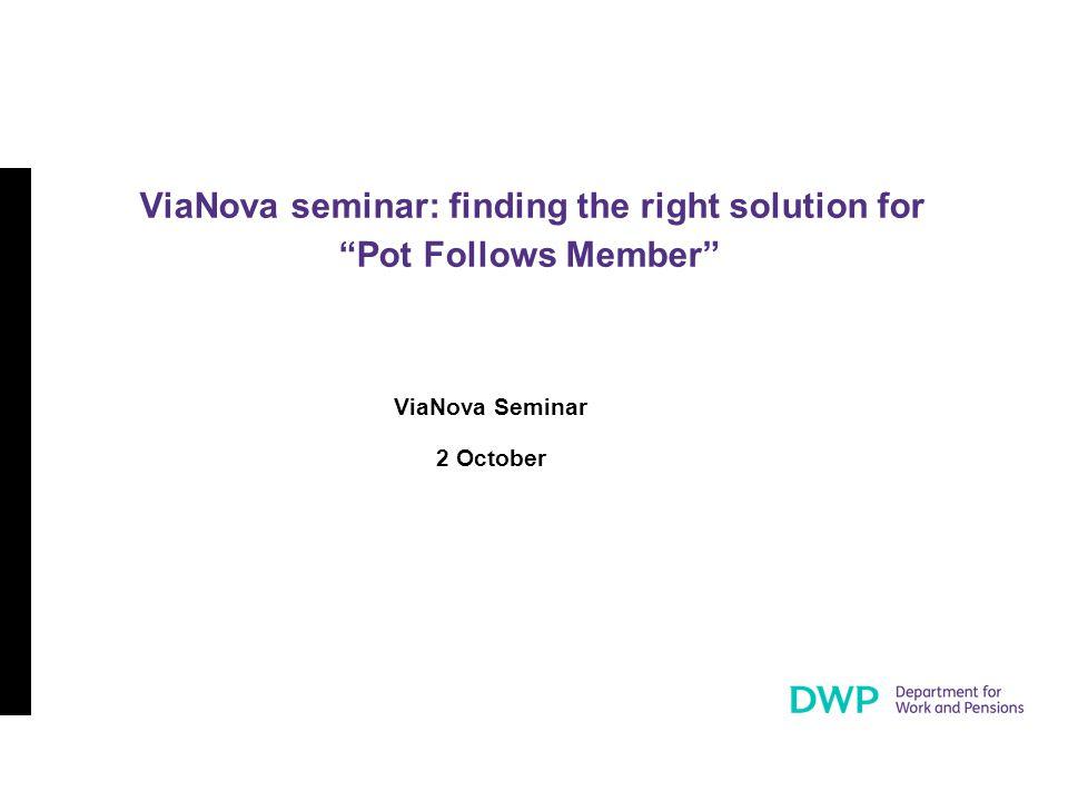 ViaNova Seminar 2 October ViaNova seminar: finding the right solution for Pot Follows Member