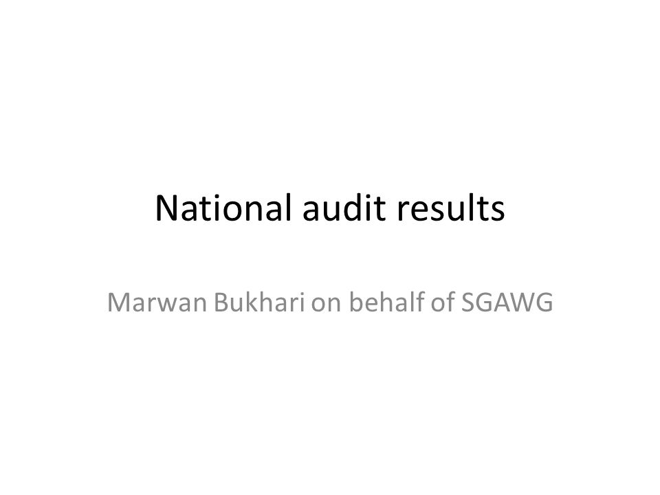 National audit results Marwan Bukhari on behalf of SGAWG