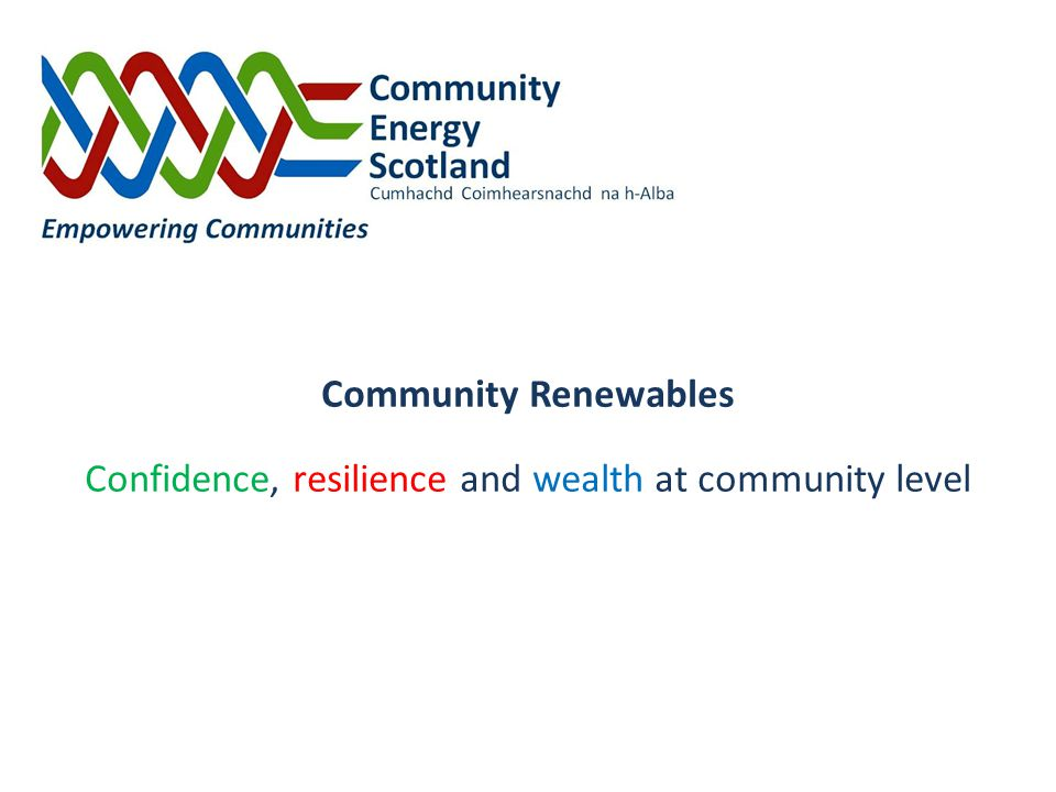 Community Renewables Confidence, resilience and wealth at community level
