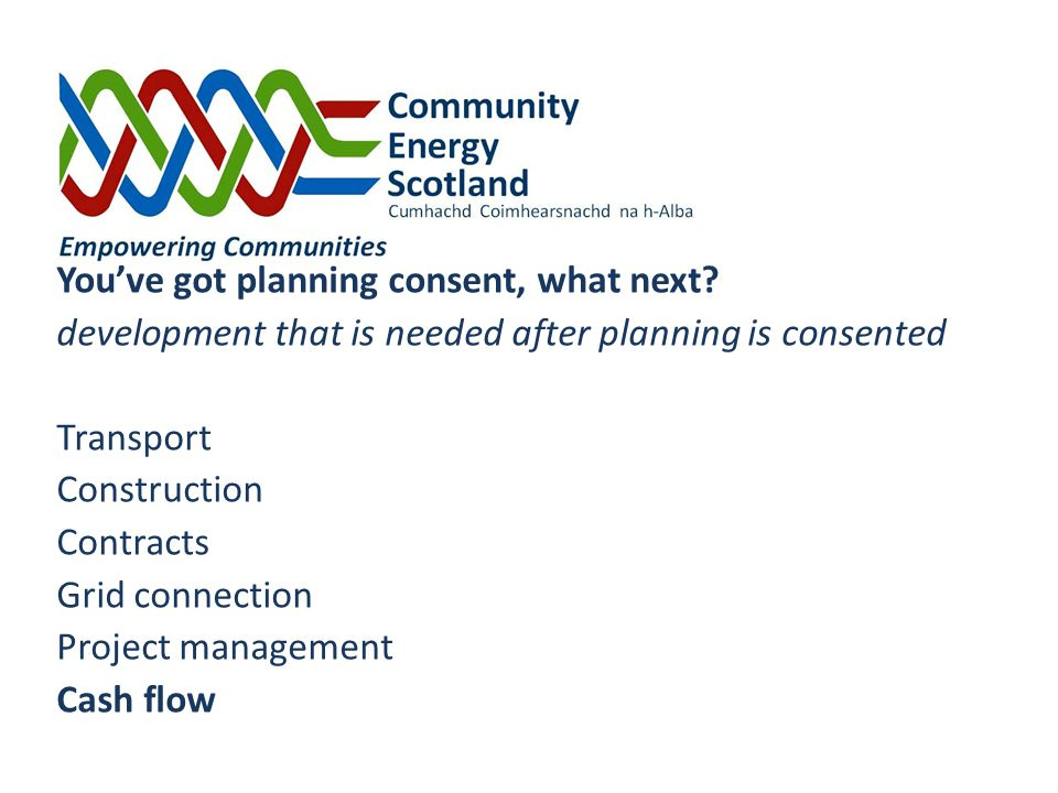 You've got planning consent, what next? development that is needed after planning is consented Transport Construction Contracts Grid connection Projec