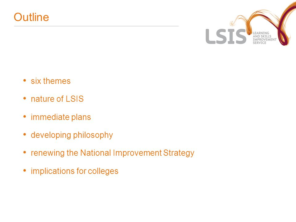 Outline six themes nature of LSIS immediate plans developing philosophy renewing the National Improvement Strategy implications for colleges