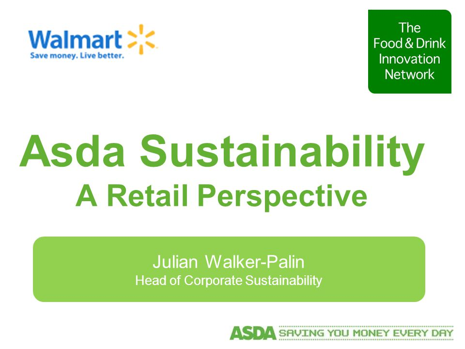 Asda Sustainability A Retail Perspective Julian Walker-Palin Head of Corporate Sustainability