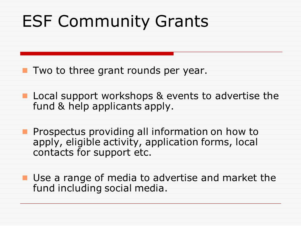 ESF Community Grants  Two to three grant rounds per year.