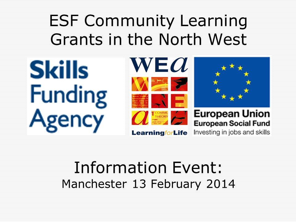 ESF Community Learning Grants in the North West Information Event: Manchester 13 February 2014
