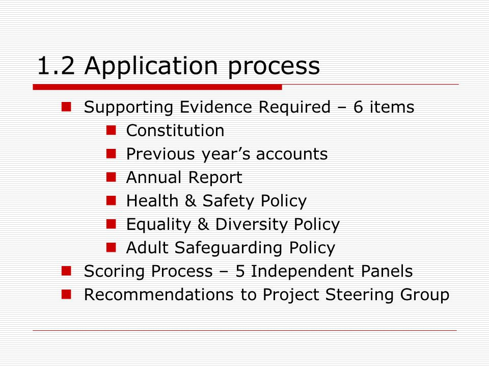 1.2 Application process Supporting Evidence Required – 6 items Constitution Previous year's accounts Annual Report Health & Safety Policy Equality & D