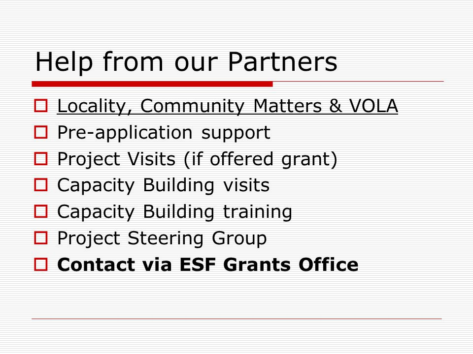 Help from our Partners  Locality, Community Matters & VOLA  Pre-application support  Project Visits (if offered grant)  Capacity Building visits 