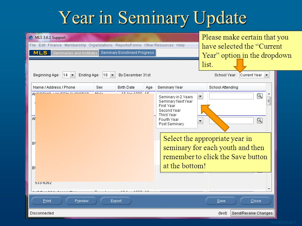 Year in Seminary Update Template 003.ppt 8 Seminary in 2 Years Seminary Next Year First Year Second Year Third Year Fourth Year Post Seminary Select the appropriate year in seminary for each youth and then remember to click the Save button at the bottom.